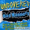 Uncovered: Bad Manners