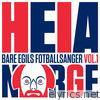 Heia Norge! Bare Egils fotballsanger volum 1