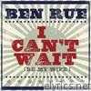 Ben Rue - I Can't Wait (Be My Wife) - Single