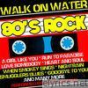 Walk On Water: 80's Rock