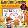 Have Fun Learning - 14 Sing Along & Learn Along Songs