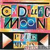 Cadillac Moon - Plug Me In - EP