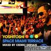 Yoshitoshi Space Miami Terrace (Mixed By Cedric Gervais)