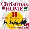Christmas at Home: 30 Toddler Christmas Carols, Vol. 1