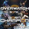 Born Champion (Overwatch Song) - Single