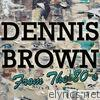 Dennis Brown: From the 80's