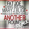 Fat Joe - Another Round (Remix) [feat. Chris Brown, Mary J. Blige, Fabolous & Kirko Bangz] - Single