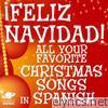 ¡Feliz Navidad! - All Your Favorite Christmas Songs In Spanish