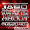 Jabo - What I'm About (feat. Jadakiss & Slim Thug) - Single