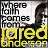 Jared Anderson - Where Faith Comes From