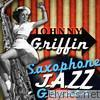Saxophone Jazz Greats: Johnny Griffin