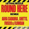 Round Here (Remix) [feat. Flowdan, Ghetts, Abra Cadabra & Frisco] - Single