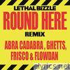 Round Here (Remix) [feat. Abra Cadabra, Ghetts, Frisco & Flowdan] - Single