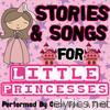 Stories & Songs for Little Princesses