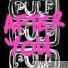 Pulp - After You - Single