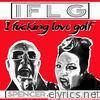 I F*****g Love Golf - Single