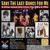 Save the Last Dance for Me - And Other Great Hits from the 60's & 70's