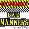 Extremely Bad Manners