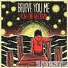 Believe You Me - For the Record