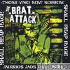 Brat Attack - Those Who Sow Sorrow Shall Reap Rage