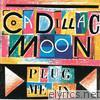 Cadillac Moon - Plug Me In - EP
