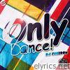 Only Dance!