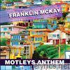 Franklin Mckay - Motleys Anthem