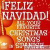 ¡Feliz Navidad! - All Your Favorite Christmas Songs In Spanish