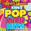 Drew's Famous Kids Pop Luau Hits