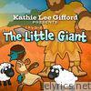 Kathie Lee Gifford Presents: The Little Giant