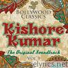 Bollywood Classics - Kishore Kumar, Vol. 1 (The Original Soundtrack)