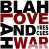 Rescues - Blah Blah Love and War