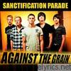 Sanctification Parade - Against the Grain