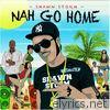 Nah Go Home - Single