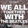 We All Together with the Beatles: The Tribute (Special Edition)